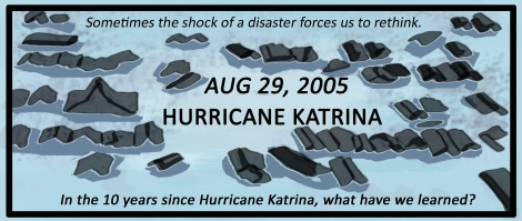 Sometimes the shock of a disaster forces us to rethink. In the 10 years since Hurricane Katrina, what have we learned